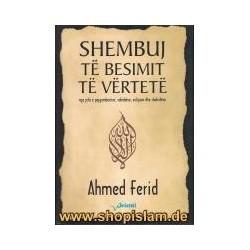 Shembuj të besimit të vërtetë nga jeta e pejgamberëve, sahabëve, evlijave dhe shehidëve