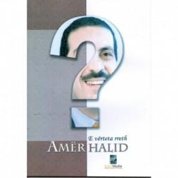 E vërteta rreth Amër Halid
