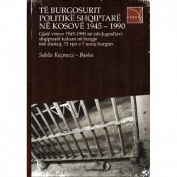TË BURGOSURIT POLITIKË  SHQIPTARË NË KOSOVË  1945 - 1990