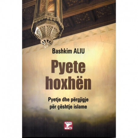 PYETE HOXHËN - Pyetje dhe përgjigje për çështje islame